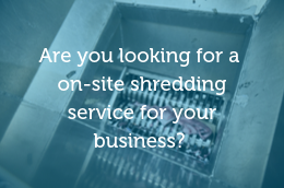 Are you looking for a Shred on Site Service for your Business?